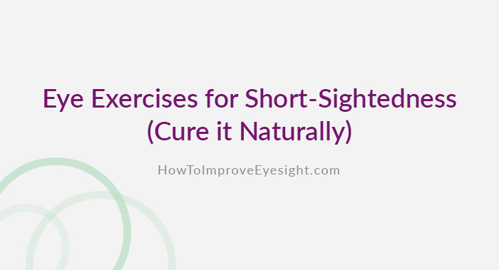 Eye Exercises To Cure Myopia Naturally